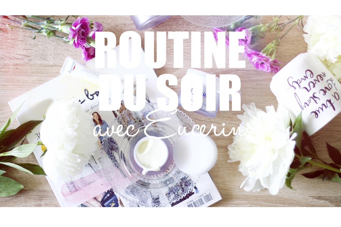Ma routine du soir avec Eucerin (concours & video inside)
