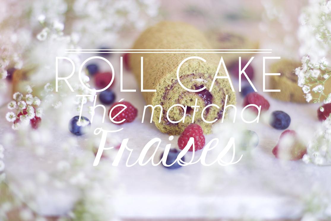 Roll cake thé matcha fraises