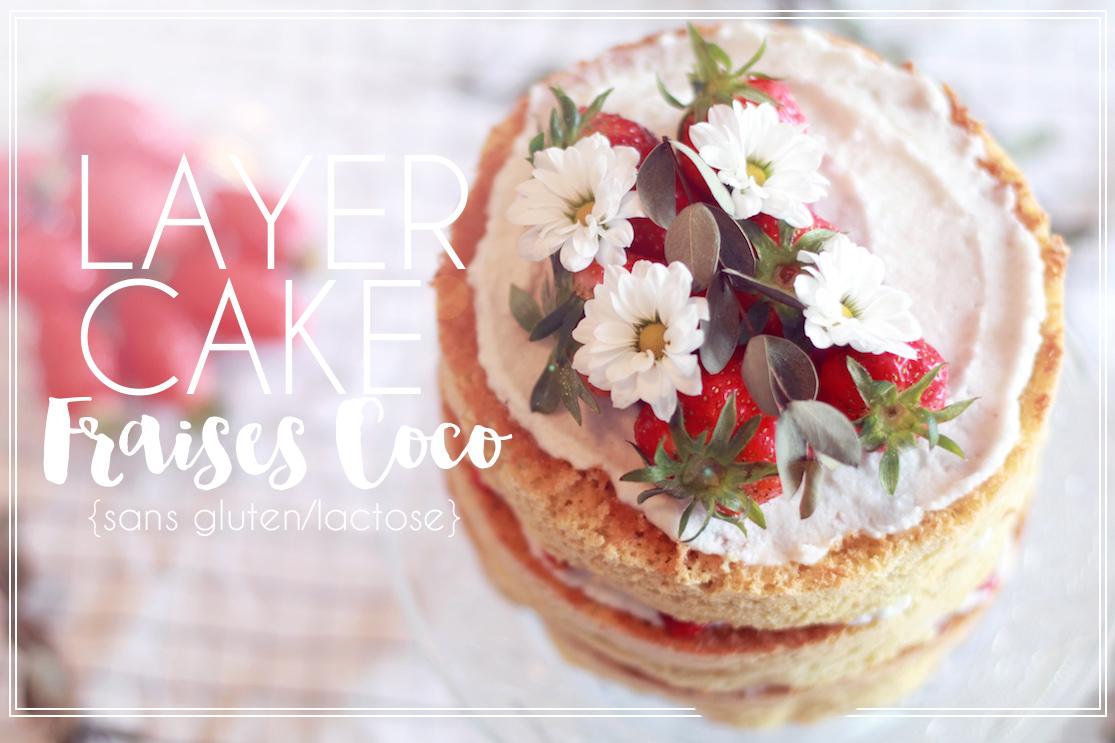 Layer Cake Fraises Coco {Sans gluten ni lactose}