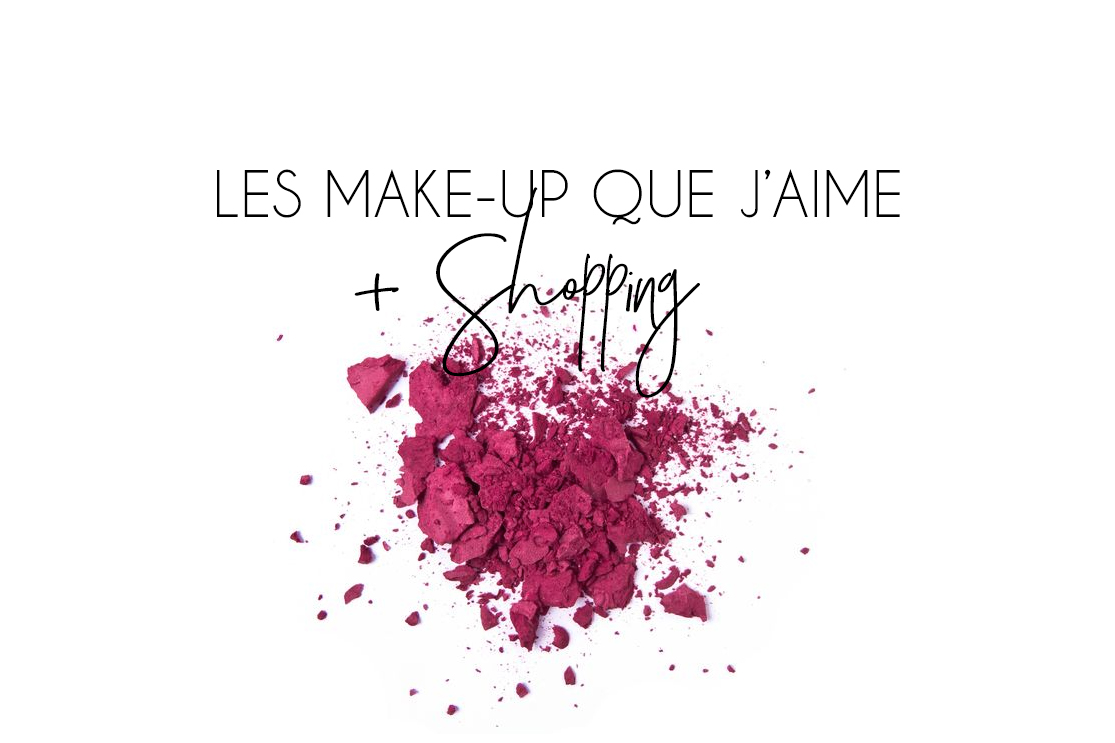 Les make-up que j'aime + Shopping