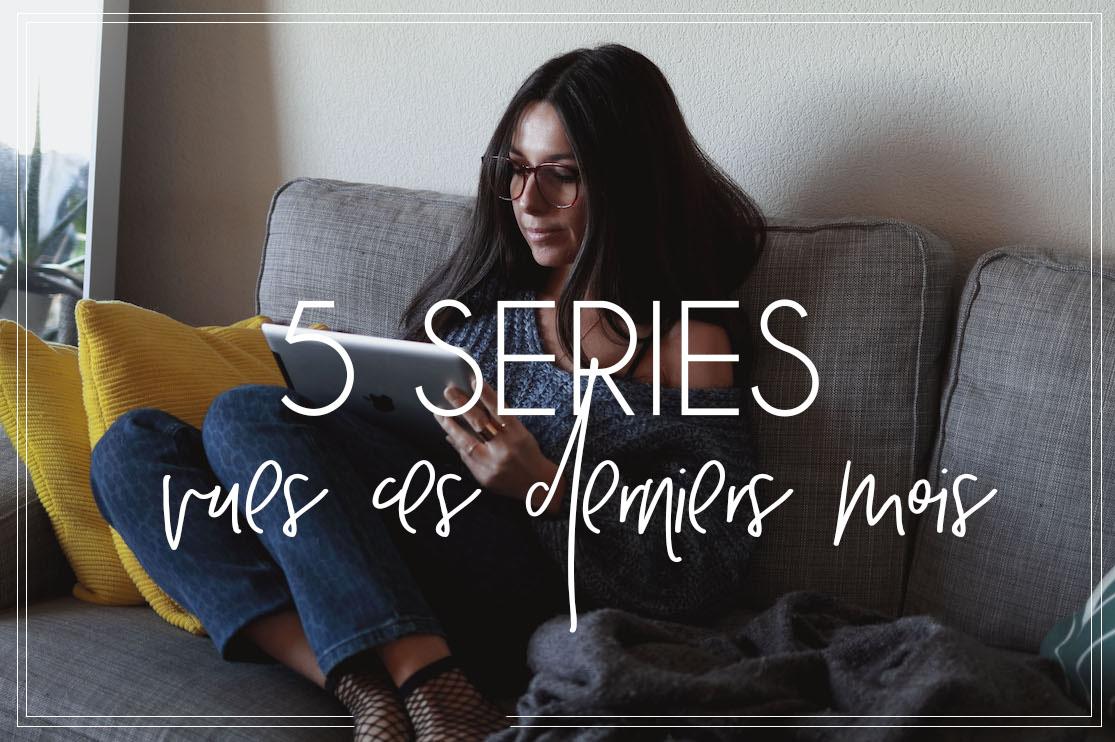 5 séries vues ces derniers mois